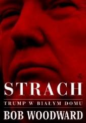 Okładka książki Strach. Trump w Białym Domu Bob Woodward