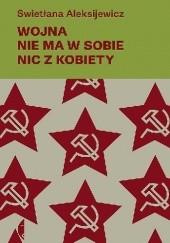 Okładka książki Wojna nie ma w sobie nic z kobiety Swiatłana Aleksijewicz