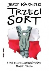 Okładka książki Trzeci sort, czyli jak zakończyć wojnę polsko-polską Jerzy Karwelis
