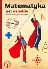 Okładka książki Matematyka jest wszędzie. Rodzinne przygody z matematyką Maja Kramer