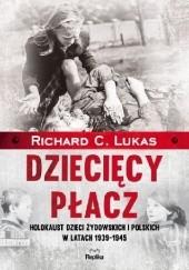 Okładka książki Dziecięcy płacz. Holokaust dzieci żydowskich i polskich w latach 1939-1945 Richard C. Lukas