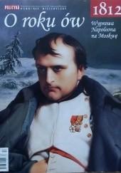 Okładka książki Pomocnik historyczny nr 13/2012; O roku ów. Wyprawa Napoleona na Moskwę 1812 Redakcja tygodnika Polityka