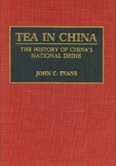 Okładka książki Tea in China. The History of Chinas National Drink John C. Evans