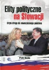 Okładka książki Elity polityczne na Słowacji. Kręta droga do nowoczesnego państwa Piotr Bajda