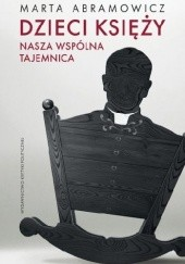 Okładka książki Dzieci księży. Nasza wspólna tajemnica Marta Abramowicz