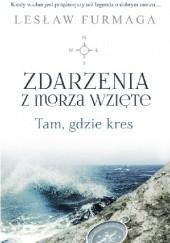 Okładka książki Zdarzenia z morza wzięte. Tam gdzie kres Lesław Furmaga