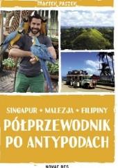 Okładka książki Półprzewodnik po Antypodach. Singapur. Malezja. Filipiny Maciek Paszek