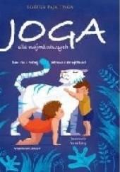 Okładka książki JOGA DLA NAJMŁODSZYCH. Baw się i rośnij zdrowo i szczęśliwie! Lorena Pajalunga
