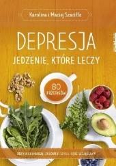 Okładka książki Depresja. Jedzenie, które leczy Maciej Szaciłło,Karolina Szaciłło