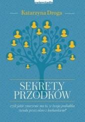 Okładka książki Sekrety przodków, czyli jakie znaczenie ma to, że twoja prababka zwiała przez okno z kochankiem? Katarzyna Droga