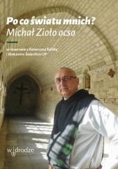 Okładka książki Po co światu mnich? Michał Zioło OCSO,Katarzyna Kolska,Roman Bielecki OP