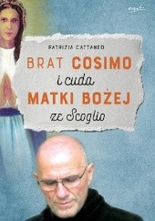 Okładka książki Brat Cosimo i cuda Matki Bożej ze Scoglio Patrizia Cattaneo
