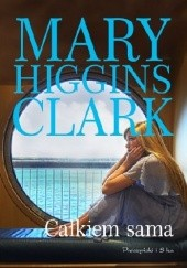 Okładka książki Całkiem sama Mary Higgins Clark