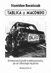 Okładka książki Tablica z Macondo. Osiemnaście prób wytłumaczenia, po co i dlaczego się pisze Stanisław Barańczak