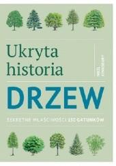 Okładka książki Ukryta historia drzew. Sekretne właściwości 150 gatunków Noel Kingsbury