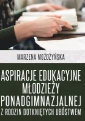 Okładka książki Aspiracje edukacyjne młodzieży ponadgimnazjalnej z rodzin dotkniętych ubóstwem Marzena Możdżyńska