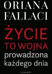 Okładka książki Życie to wojna prowadzona każdego dnia Oriana Fallaci