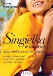 Okładka książki Singielka w Londynie. Stare miłości i nowe rozterki Marta Matulewicz