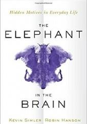Okładka książki The Elephant in the Brain: Hidden Motives in Everyday Life Kevin Simler,Robin Hanson