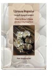 Okładka książki Uprawa litopsów i innych żywych kamieni. Haw to Grow Lithops and Other Living Stone Plants Piotr Dzieduszyński