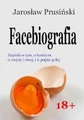 Okładka książki Facebiografia. Zapiski o tym, o tamtym, o owym i owej, i o pupie gołej Jarosław Prusiński
