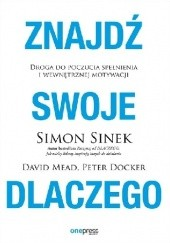 Okładka książki Znajdź swoje DLACZEGO. Droga do poczucia spełnienia i wewnętrznej motywacji Simon Sinek