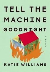Okładka książki Tell the Machine Goodnight Katie Williams