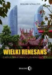 Okładka książki Wielki renesans. Chińska transformacja i jej konsekwencje Bogdan Góralczyk