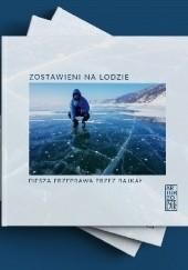 Okładka książki Zostawieni na lodzie. Piesza przeprawa przez Bajkał Artur Gorzelak