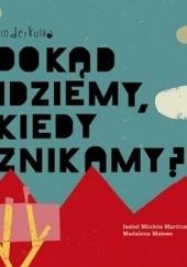 Okładka książki Dokąd idziemy, kiedy znikamy? Madalena Matoso,Isabel Minhos Martins