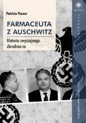 Okładka książki Farmaceuta z Auschwitz. Historia zwyczajnego zbrodniarza Patricia Posner