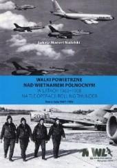 Okładka książki Walki powietrzne nad Wietnamem Północnym w latach 1965-1968 na tle operacji Rolling Thunder. Tom 2: Lata 1967-1968 Łukasz Mamert Nadolski