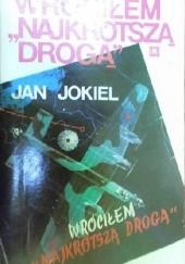 Okładka książki WRÓCIŁEM NAJKRÓTSZĄ DROGĄ Jan Jokiel