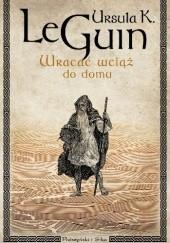 Okładka książki Wracać wciąż do domu Ursula K. Le Guin
