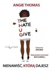 Okładka książki The Hate U Give. Nienawiść, którą dajesz Angie Thomas