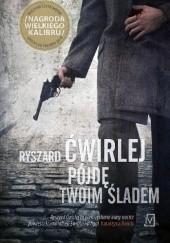 Okładka książki Pójdę twoim śladem Ryszard Ćwirlej