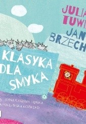 Okładka książki Klasyka dla smyka Julian Tuwim,Jan Brzechwa