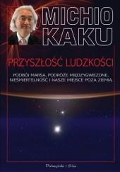 Okładka książki Przyszłość ludzkości. Podbój Marsa, podróże międzygwiezdne, nieśmiertelność i nasze miejsce poza Ziemią Michio Kaku