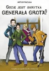 Okładka książki Gdzie jest skrytka Generała Grota? Artur Pacuła