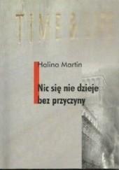 Okładka książki Nic się nie dzieje bez przyczyny Halina Martin