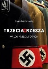 Okładka książki Trzecia Rzesza w 100 przedmiotach Roger Moorhouse