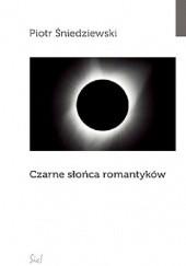 Okładka książki Czarne słońca romantyków Piotr Śniedziewski