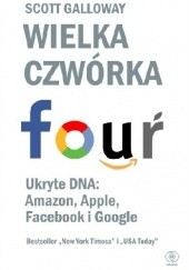 Okładka książki Wielka czwórka. Ukryte DNA: Amazon, Apple, Facebook i Google Scott Galloway