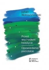 Okładka książki Przed wschodem księżyca. Opowiadania podolskie Julian Wołoszynowski
