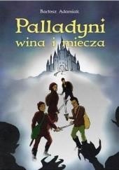 Okładka książki Palladyni wina i miecza Bartosz Adamiak