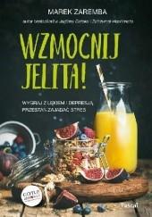 Okładka książki Wzmocnij jelita Wygraj z lękiem i depresją przestań zajadać stres Marek Zaremba
