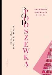 Okładka książki Pod podszewką. Prawdziwy wizerunek pisarza Zofia Karaszewska,Sylwia Stano