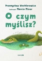 Okładka książki O czym myślisz? Przemysław Wechterowicz