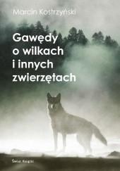 Okładka książki Gawędy o wilkach i innych zwierzętach Marcin Kostrzyński