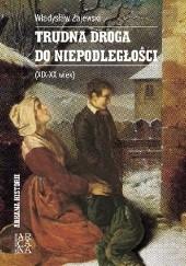 Okładka książki Trudna droga do niepodległości (XIX-XX wiek) Władysław Zajewski